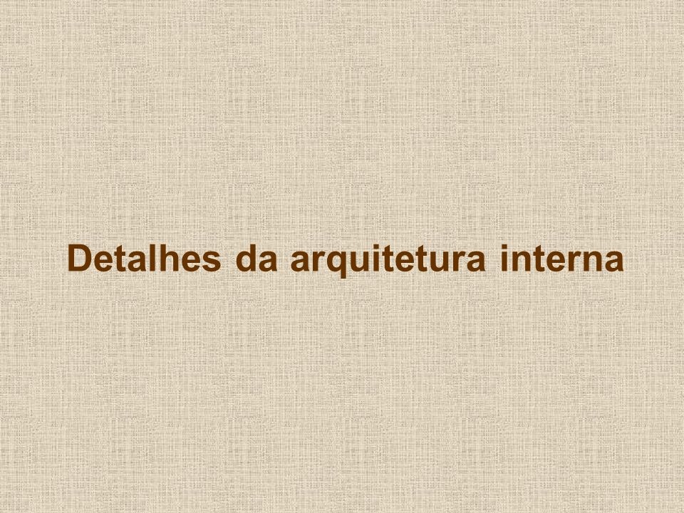 Detalhes da arquitetura interna