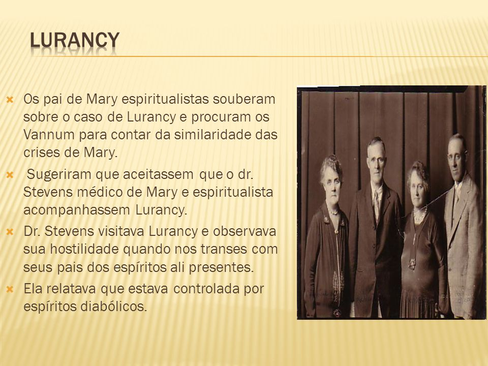 Lurancy Os pai de Mary espiritualistas souberam sobre o caso de Lurancy e procuram os Vannum para contar da similaridade das crises de Mary.
