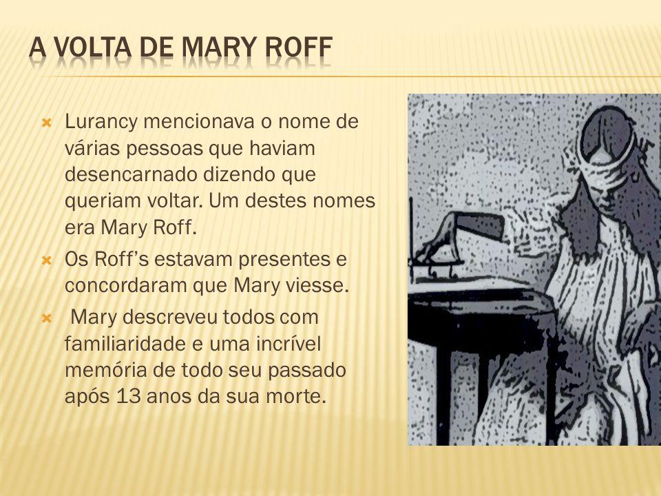 A volta de Mary Roff Lurancy mencionava o nome de várias pessoas que haviam desencarnado dizendo que queriam voltar. Um destes nomes era Mary Roff.