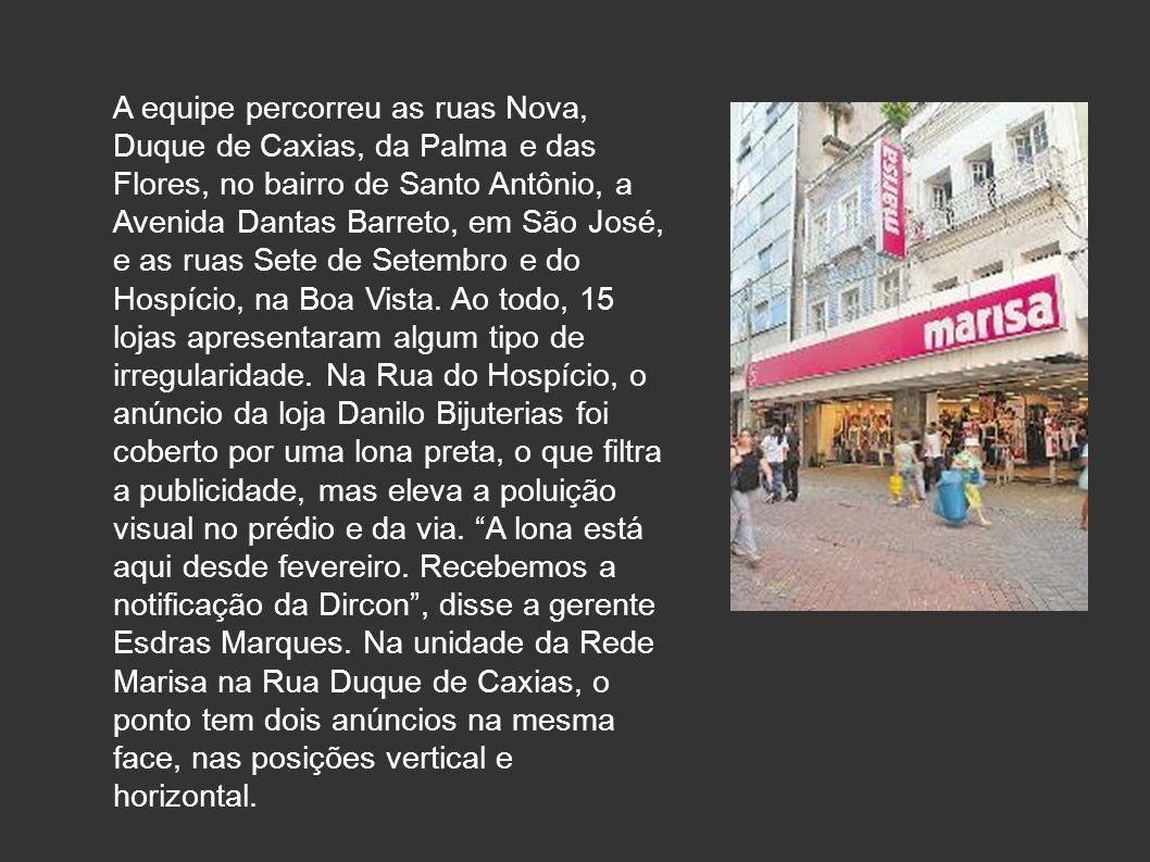 A equipe percorreu as ruas Nova, Duque de Caxias, da Palma e das Flores, no bairro de Santo Antônio, a Avenida Dantas Barreto, em São José, e as ruas Sete de Setembro e do Hospício, na Boa Vista.