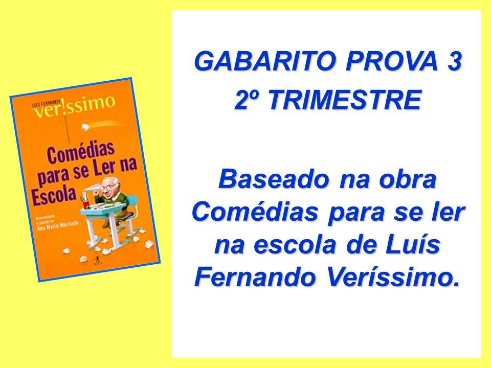 GABARITO PROVA 3 2º TRIMESTRE. Baseado na obra Comédias para se ler na escola de Luís Fernando Veríssimo.