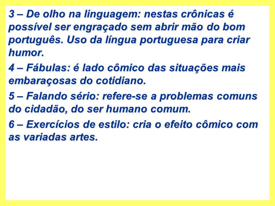 3 – De olho na linguagem: nestas crônicas é possível ser engraçado sem abrir mão do bom português. Uso da língua portuguesa para criar humor.