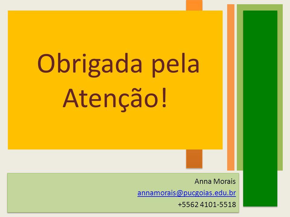Obrigada pela Atenção! Anna Morais annamorais@pucgoias.edu.br