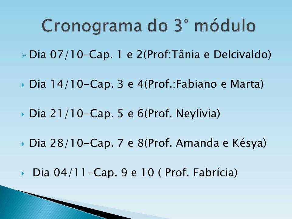 Cronograma do 3° módulo Dia 07/10–Cap. 1 e 2(Prof:Tânia e Delcivaldo)