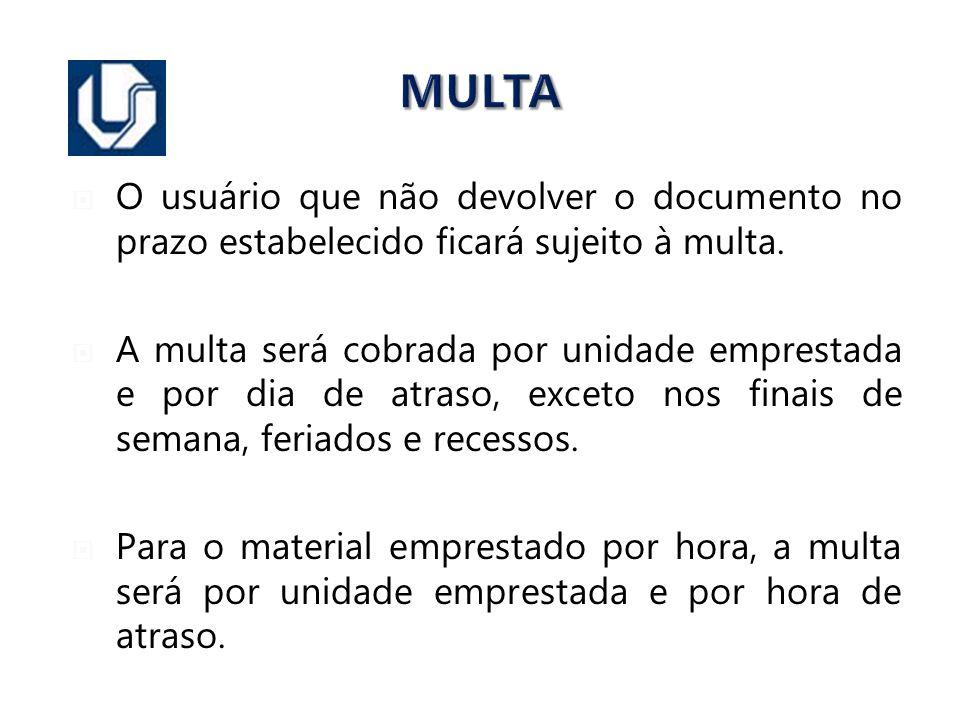 MULTA O usuário que não devolver o documento no prazo estabelecido ficará sujeito à multa.