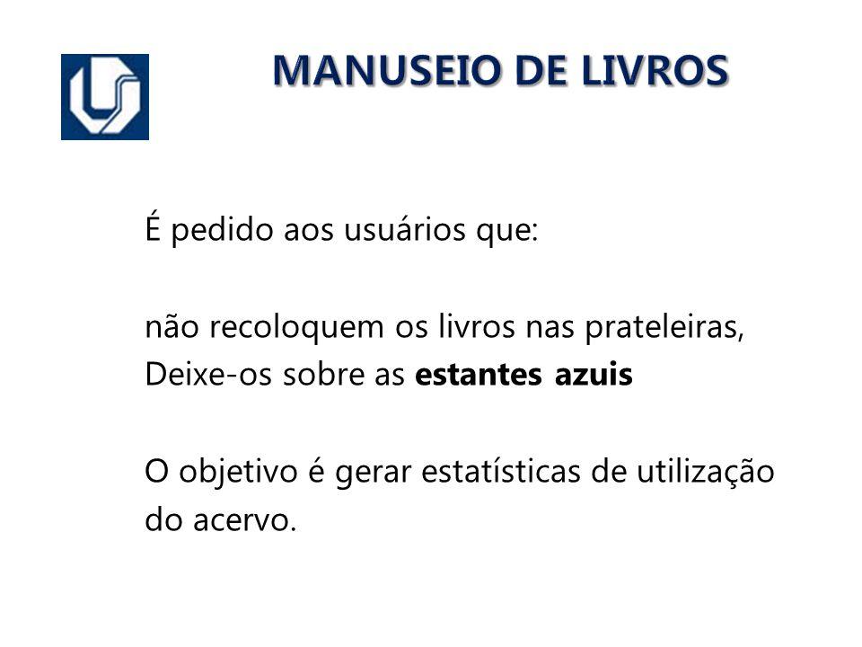 MANUSEIO DE LIVROS É pedido aos usuários que: