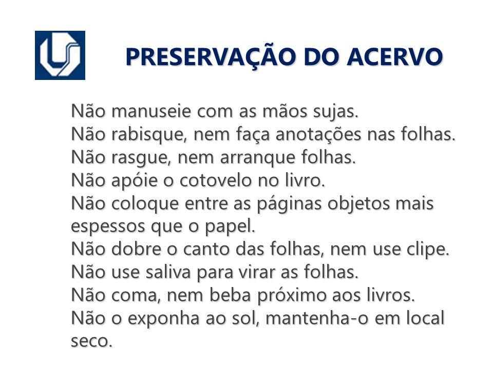 PRESERVAÇÃO DO ACERVO Não manuseie com as mãos sujas.