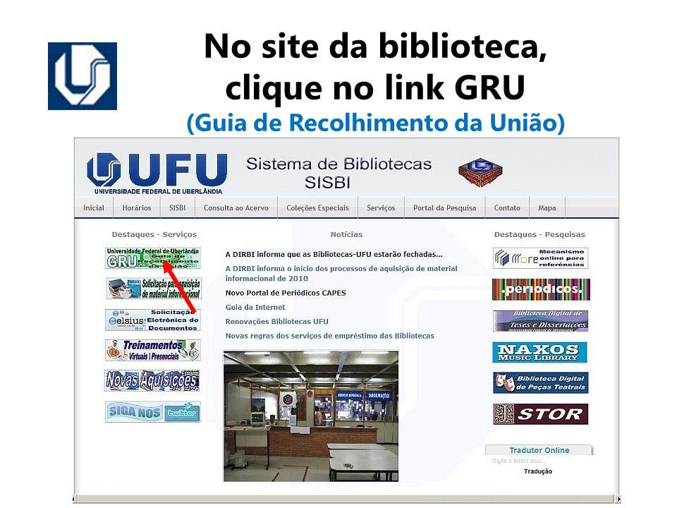 No site da biblioteca, clique no link GRU (Guia de Recolhimento da União)