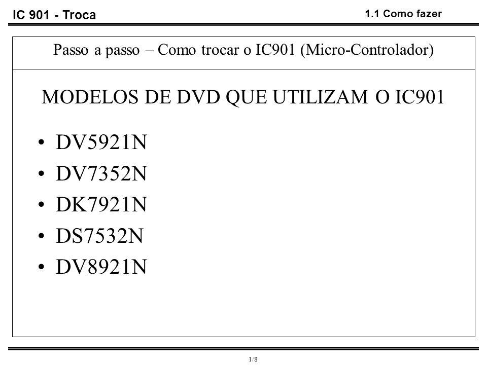 IC 901 - Troca 1.1 Como fazer. Passo a passo – Como trocar o IC901 (Micro-Controlador) MODELOS DE DVD QUE UTILIZAM O IC901.