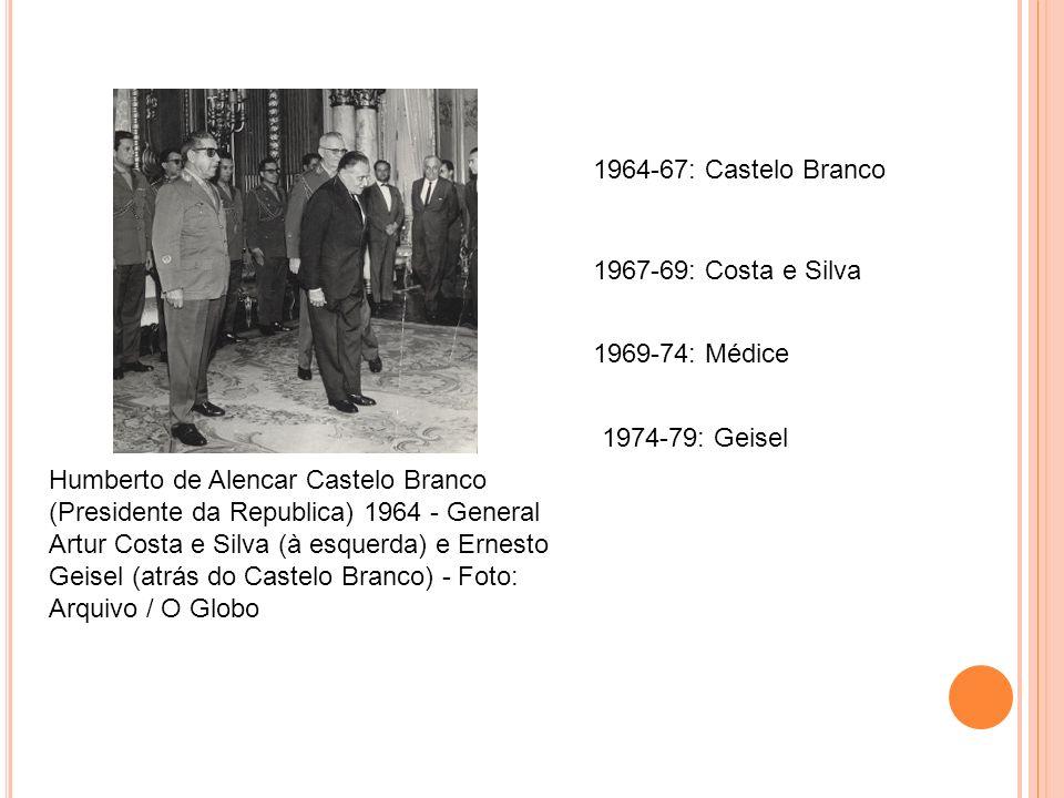 1964-67: Castelo Branco 1967-69: Costa e Silva. 1969-74: Médice. 1974-79: Geisel.