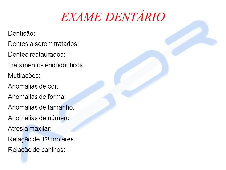 EXAME DENTÁRIO Dentição: Dentes a serem tratados: Dentes restaurados: