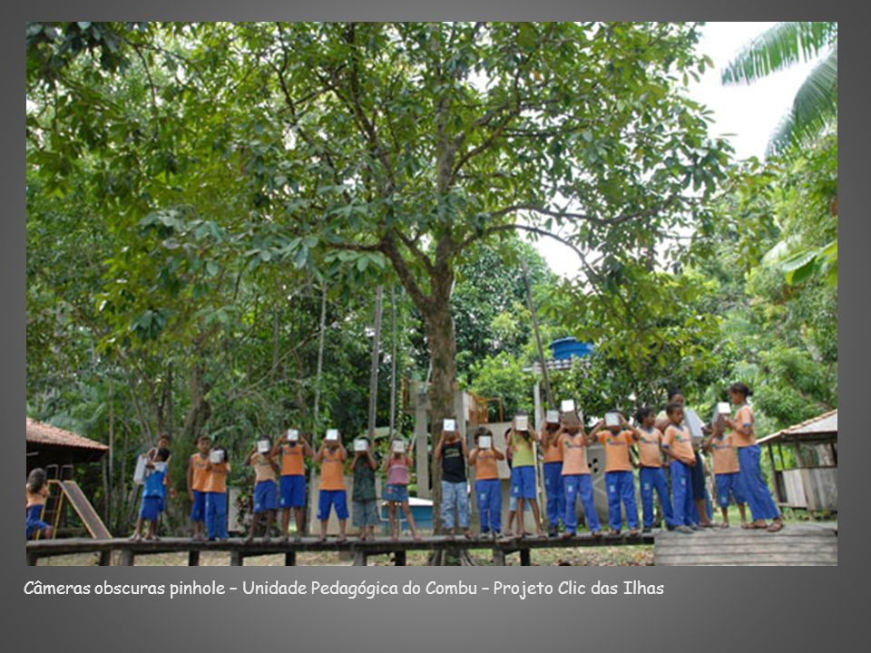 Câmeras obscuras pinhole – Unidade Pedagógica do Combu – Projeto Clic das Ilhas