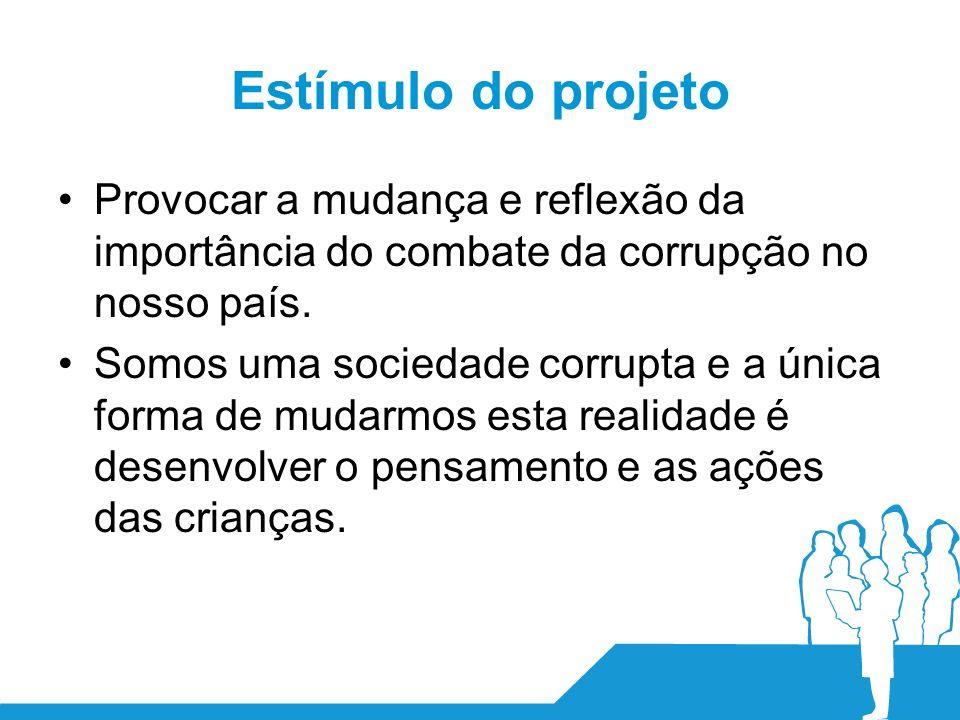 Estímulo do projeto Provocar a mudança e reflexão da importância do combate da corrupção no nosso país.