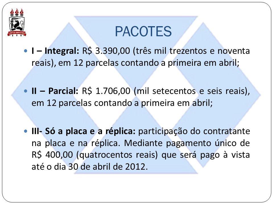 PACOTES I – Integral: R$ 3.390,00 (três mil trezentos e noventa reais), em 12 parcelas contando a primeira em abril;