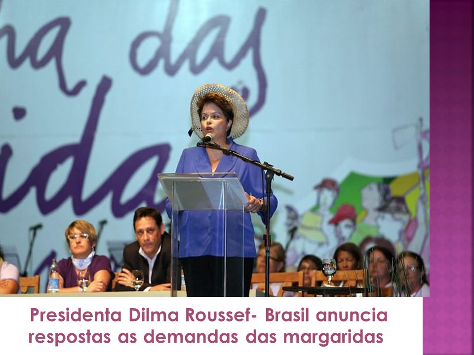 Presidenta Dilma Roussef- Brasil anuncia respostas as demandas das margaridas