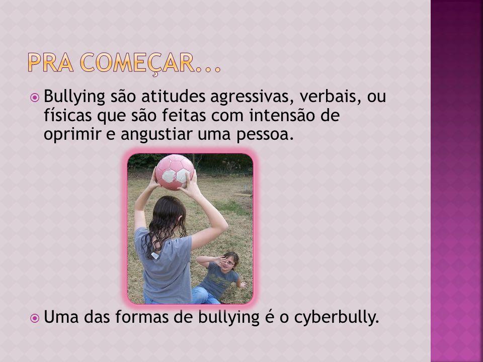 Pra começar... Bullying são atitudes agressivas, verbais, ou físicas que são feitas com intensão de oprimir e angustiar uma pessoa.