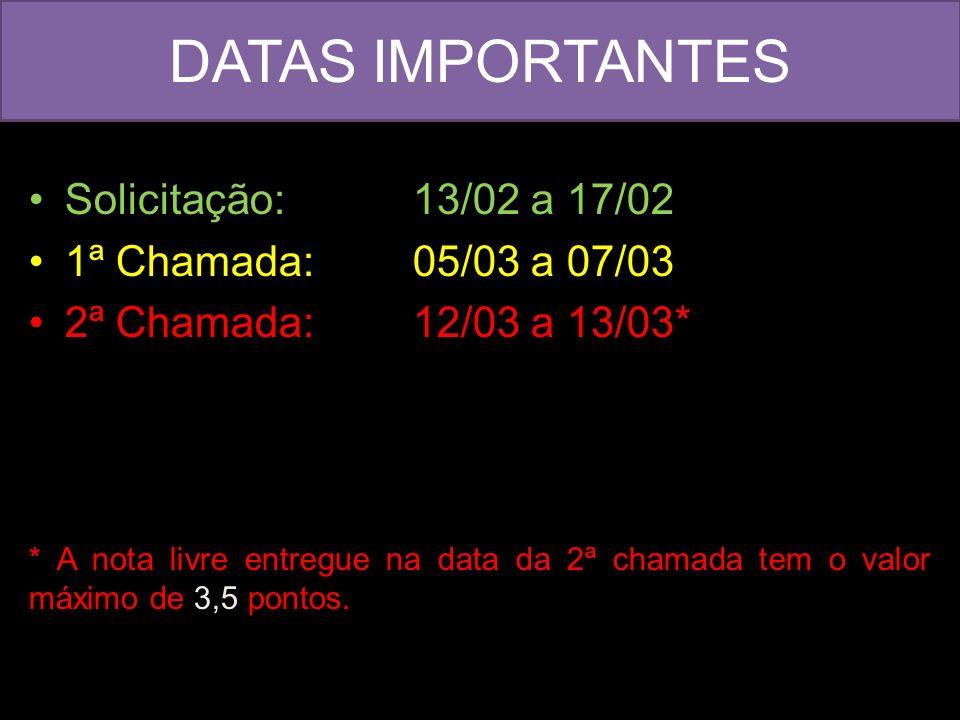 DATAS IMPORTANTES Solicitação: 13/02 a 17/02 1ª Chamada: 05/03 a 07/03
