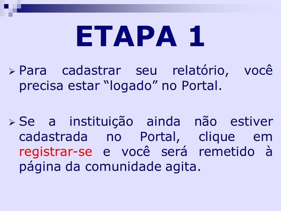 ETAPA 1 Para cadastrar seu relatório, você precisa estar logado no Portal.