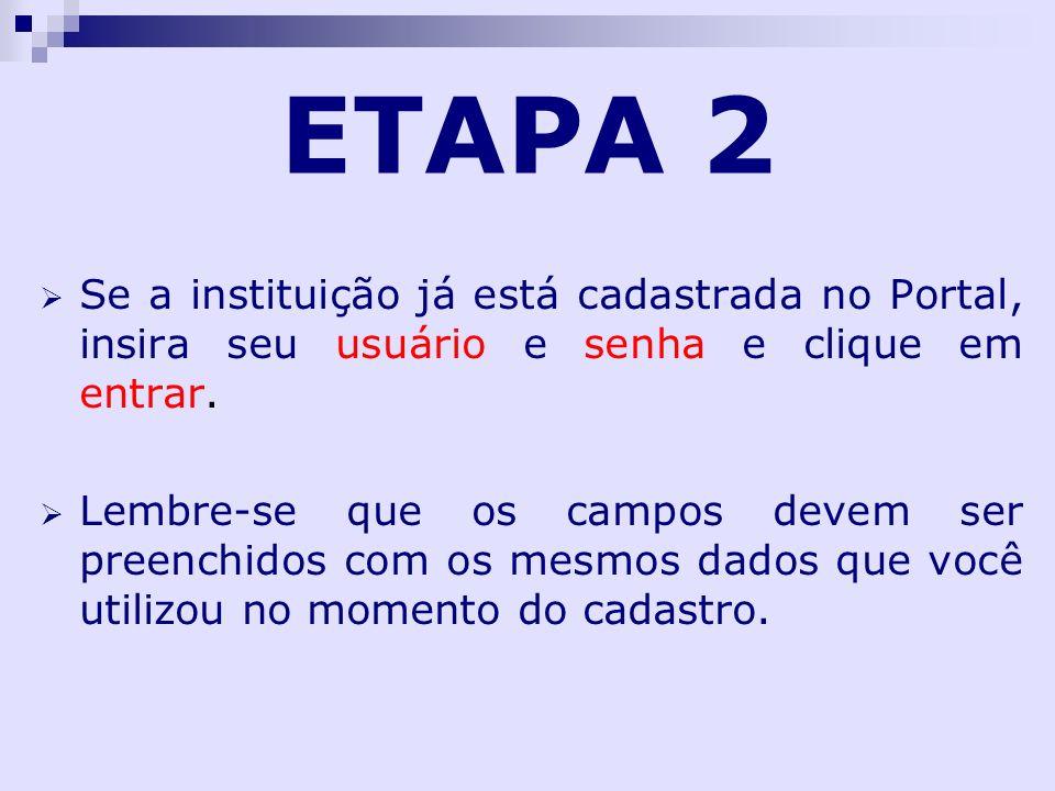ETAPA 2 Se a instituição já está cadastrada no Portal, insira seu usuário e senha e clique em entrar.