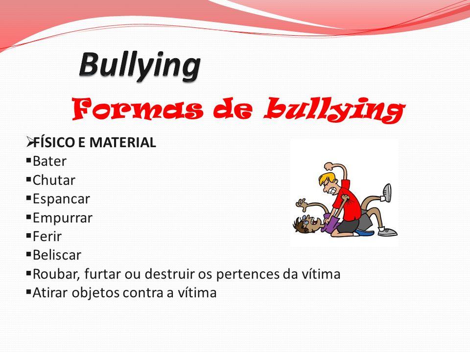 Bullying Formas de bullying FÍSICO E MATERIAL Bater Chutar Espancar