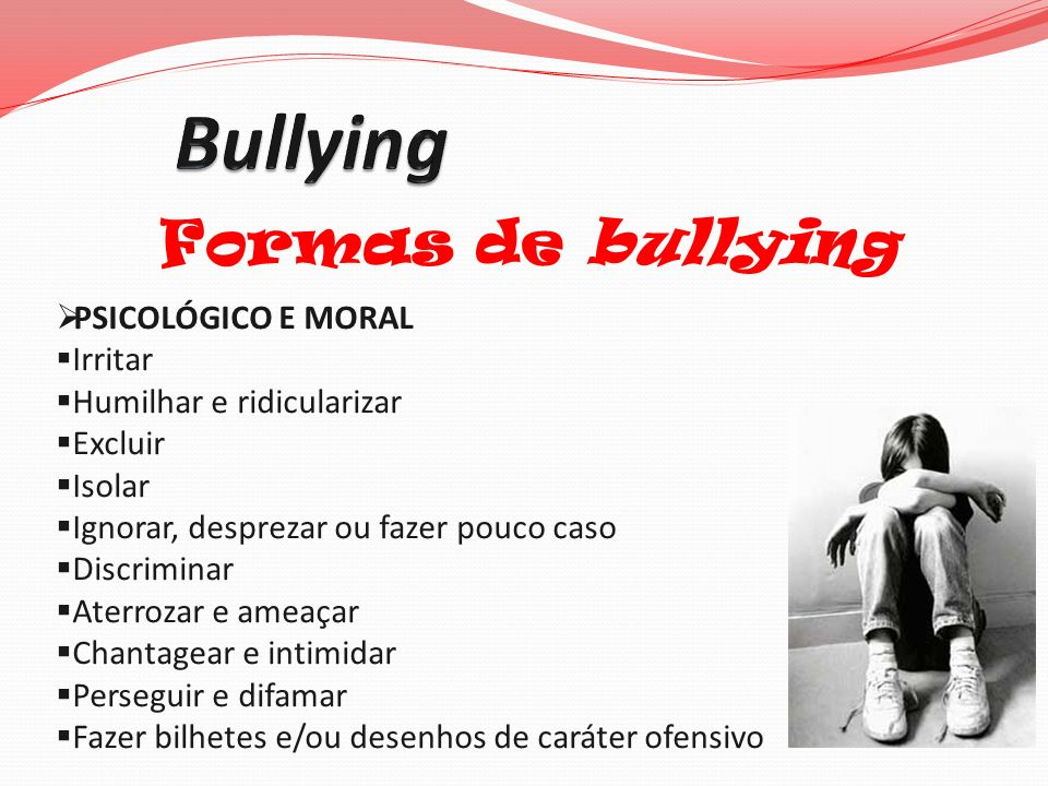 Bullying Formas de bullying PSICOLÓGICO E MORAL Irritar