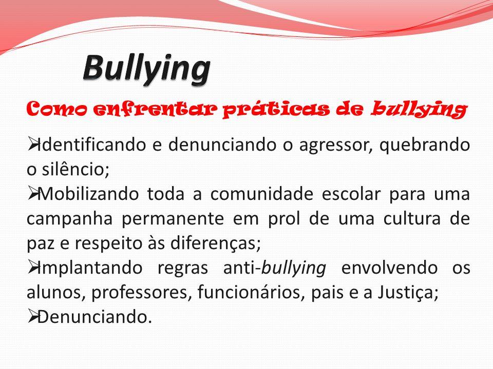Bullying Identificando e denunciando o agressor, quebrando o silêncio;