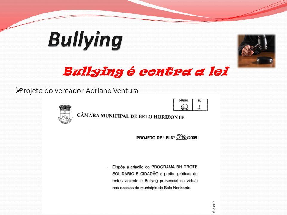 Bullying Bullying é contra a lei Projeto do vereador Adriano Ventura