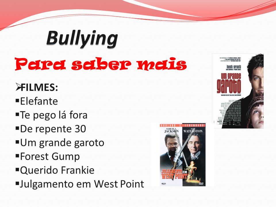 Bullying Para saber mais FILMES: Elefante Te pego lá fora