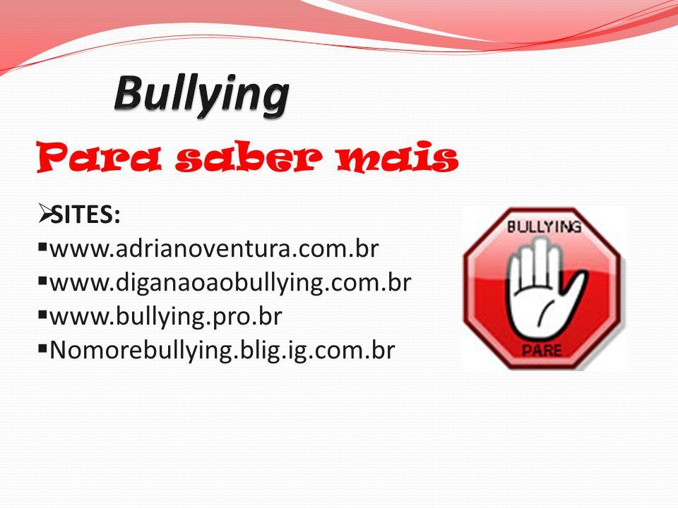 Bullying Para saber mais SITES: www.adrianoventura.com.br
