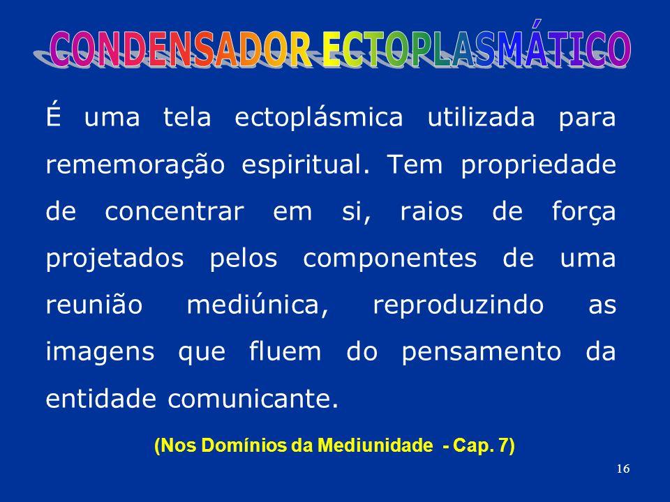 CONDENSADOR ECTOPLASMÁTICO (Nos Domínios da Mediunidade - Cap. 7)