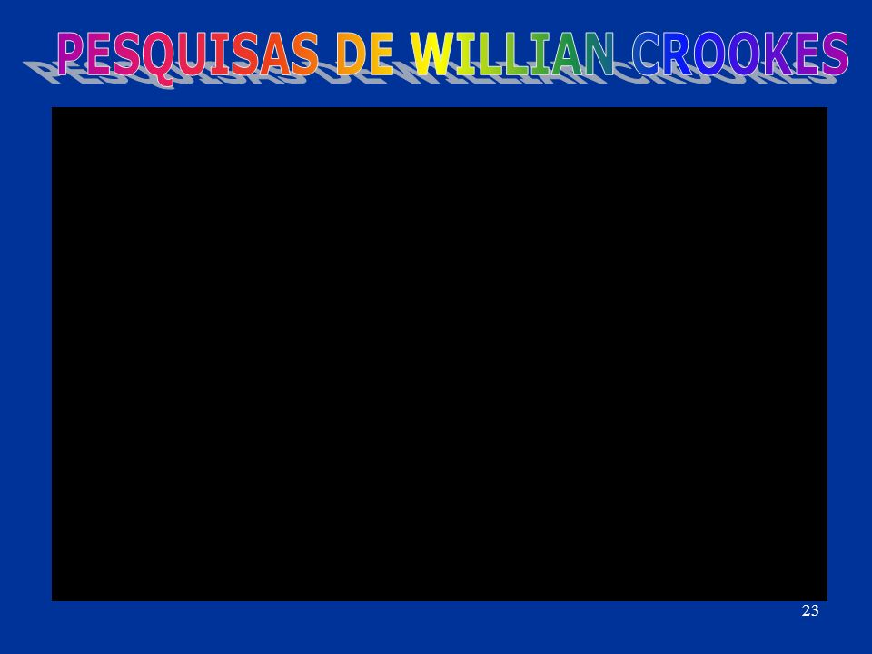 PESQUISAS DE WILLIAN CROOKES