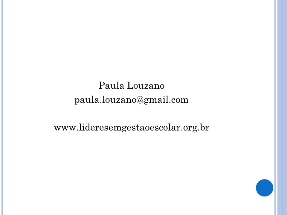 Paula Louzano paula. louzano@gmail. com www. lideresemgestaoescolar