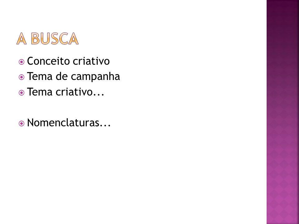 A busca Conceito criativo Tema de campanha Tema criativo...