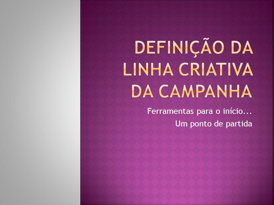 Definição da Linha Criativa da Campanha