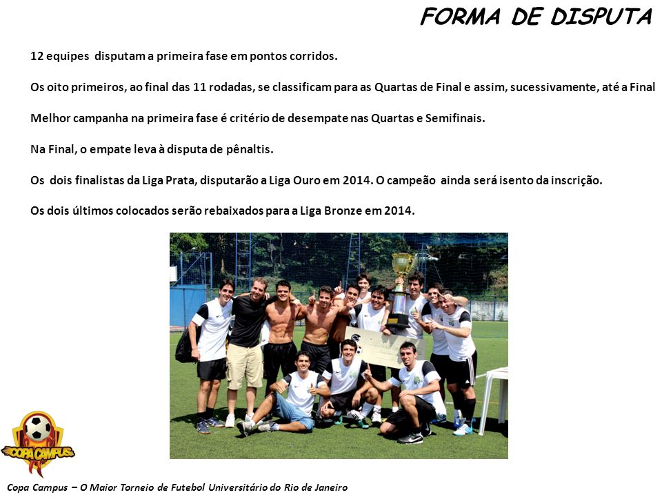 FORMA DE DISPUTA 12 equipes disputam a primeira fase em pontos corridos.