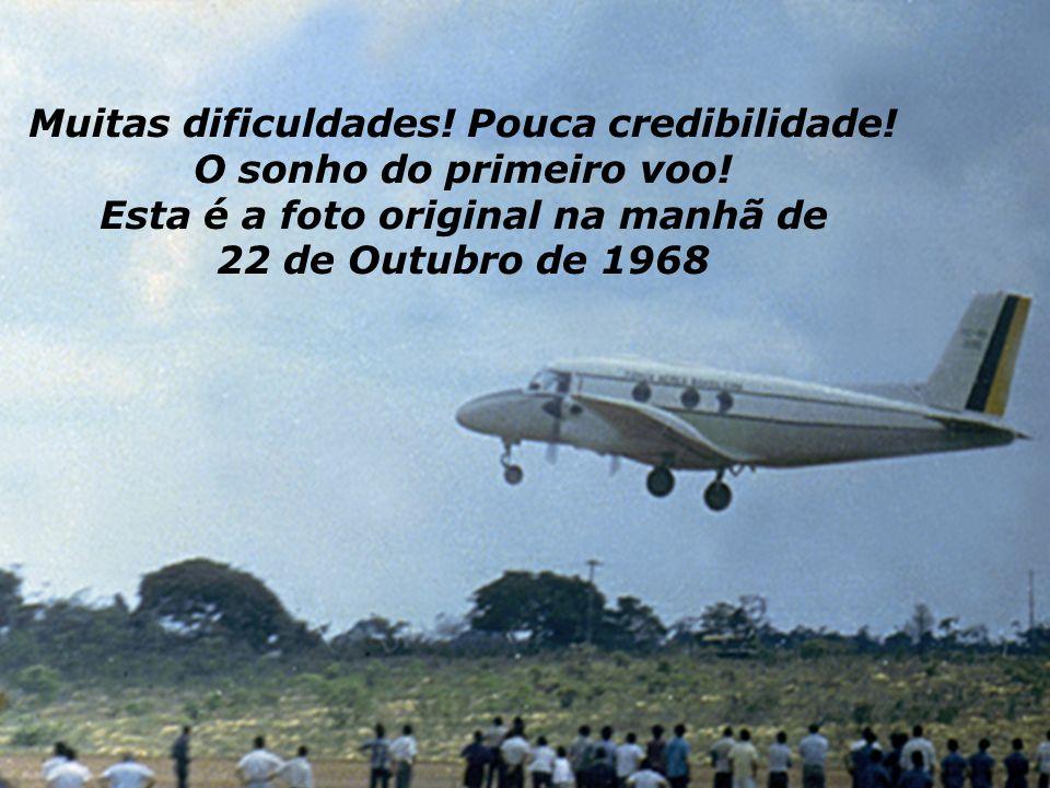 Muitas dificuldades! Pouca credibilidade! O sonho do primeiro voo!
