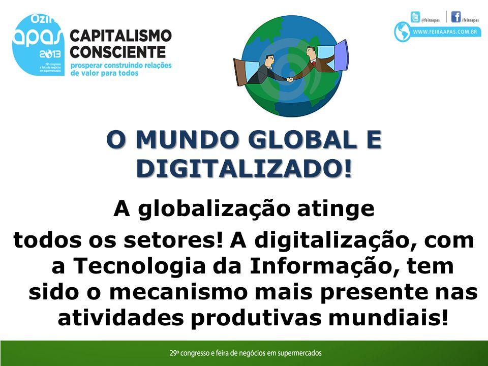 O MUNDO GLOBAL E DIGITALIZADO!