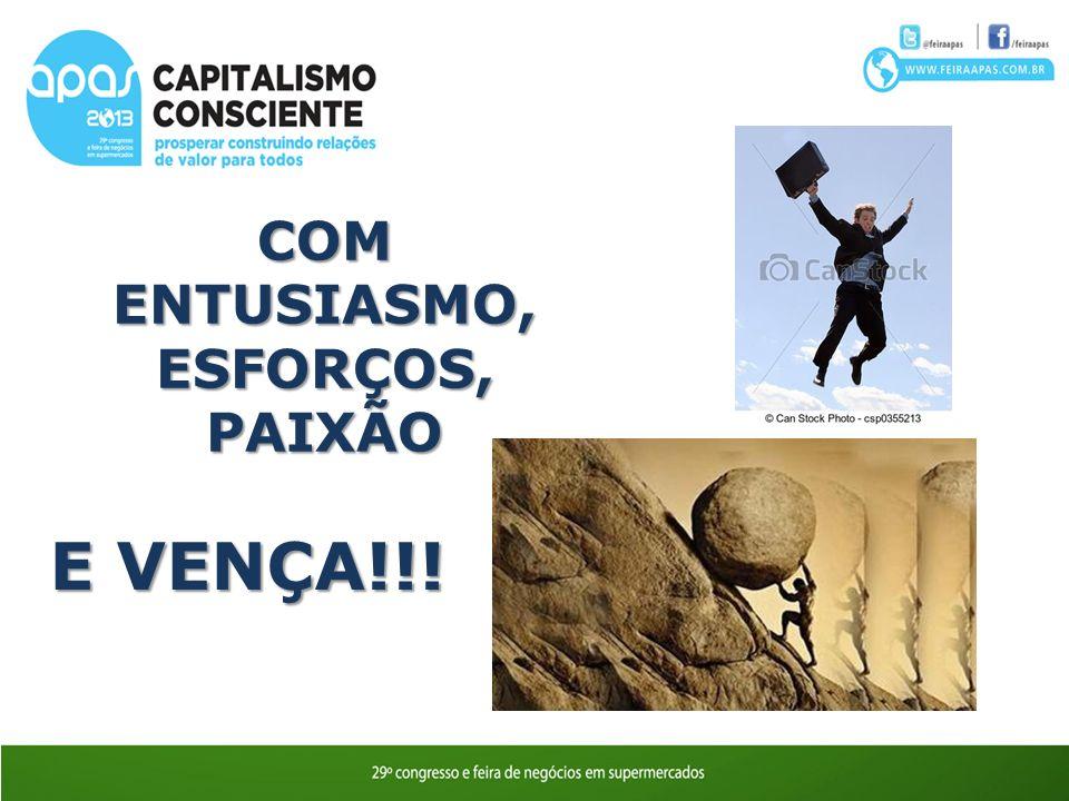 COM ENTUSIASMO, ESFORÇOS, PAIXÃO