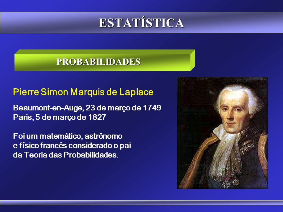 ESTATÍSTICA PROBABILIDADES Pierre Simon Marquis de Laplace