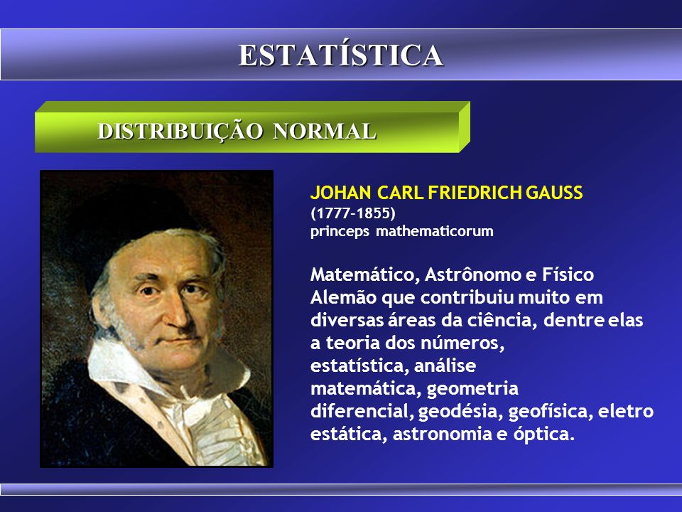 ESTATÍSTICA DISTRIBUIÇÃO NORMAL JOHAN CARL FRIEDRICH GAUSS