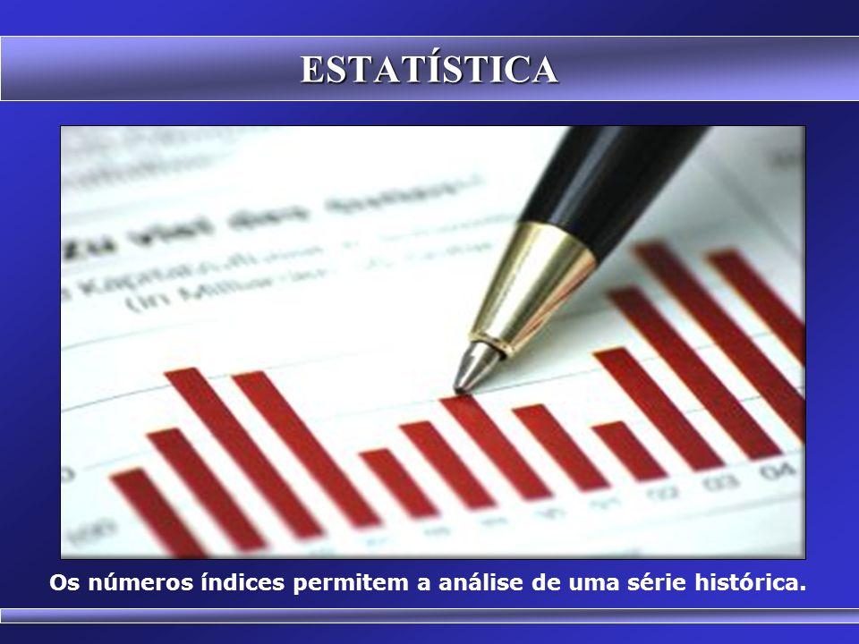 ESTATÍSTICA Os números índices permitem a análise de uma série histórica.