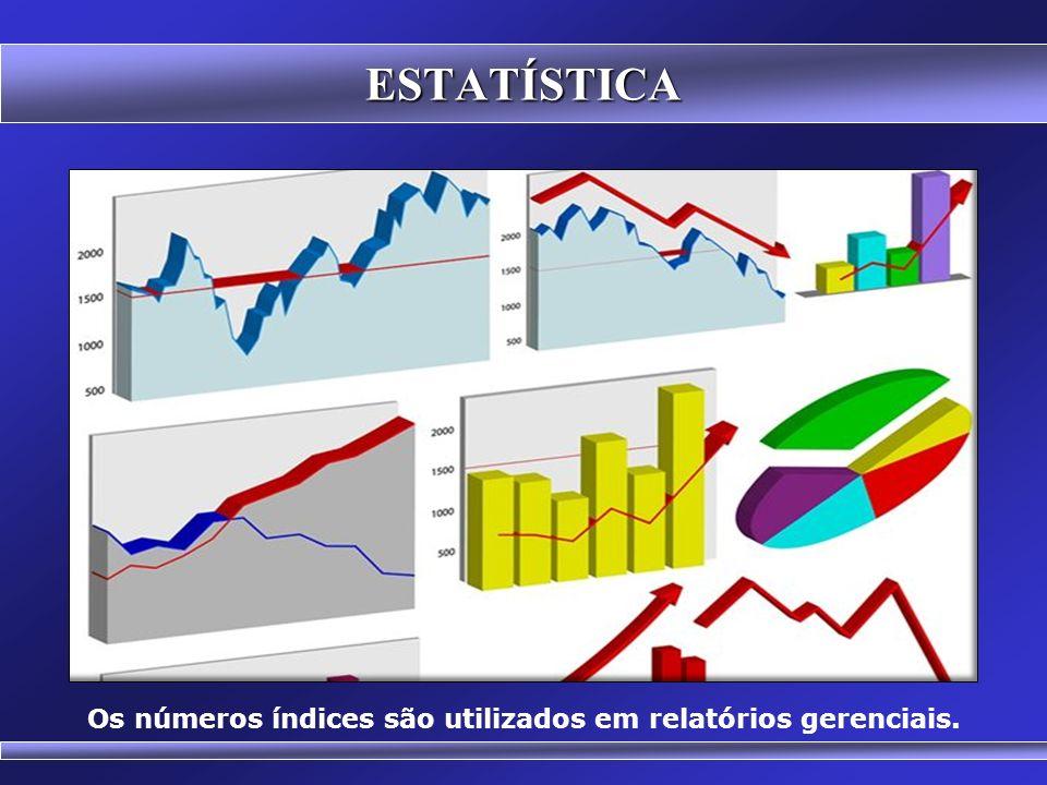 Os números índices são utilizados em relatórios gerenciais.