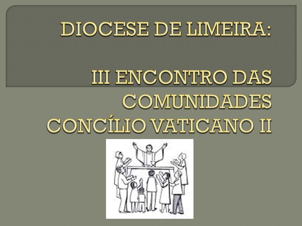 DIOCESE DE LIMEIRA: III ENCONTRO DAS COMUNIDADES CONCÍLIO VATICANO II