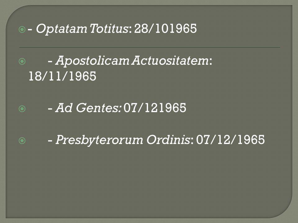 - Optatam Totitus: 28/101965 - Apostolicam Actuositatem: 18/11/1965.