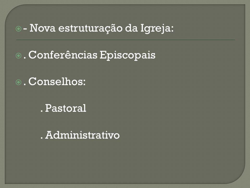 - Nova estruturação da Igreja: