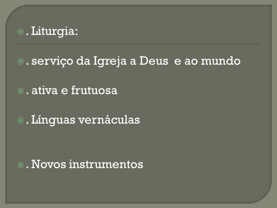 Liturgia: . serviço da Igreja a Deus e ao mundo.