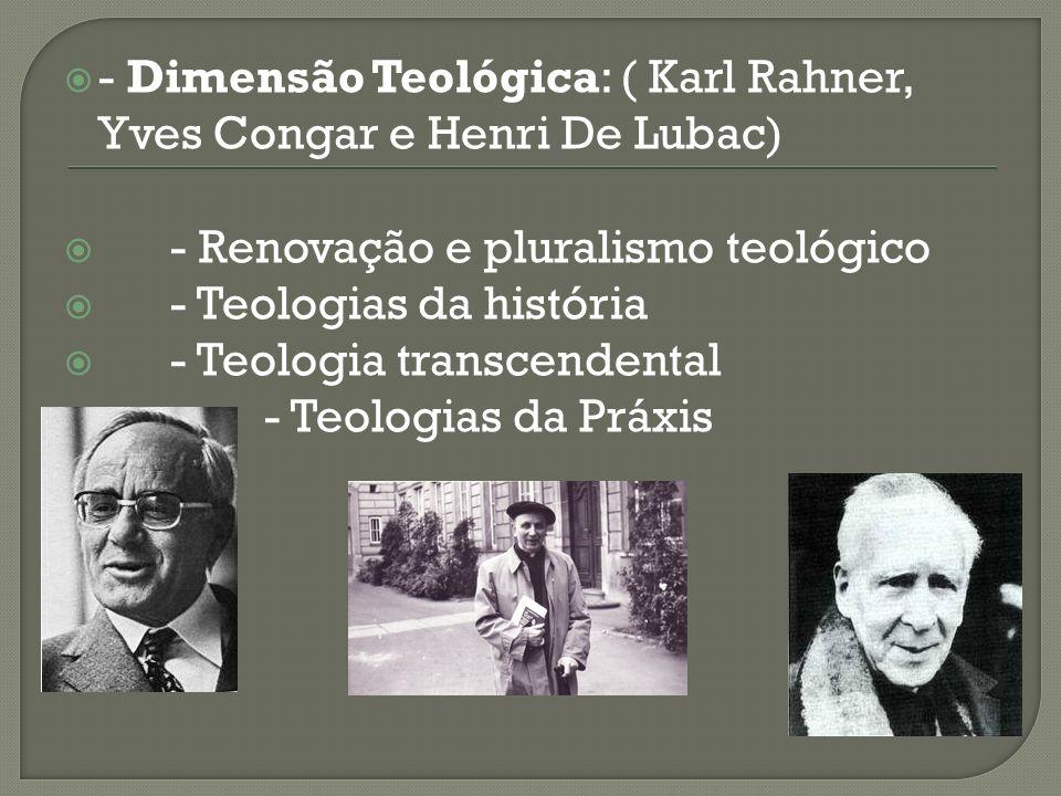 - Dimensão Teológica: ( Karl Rahner, Yves Congar e Henri De Lubac)