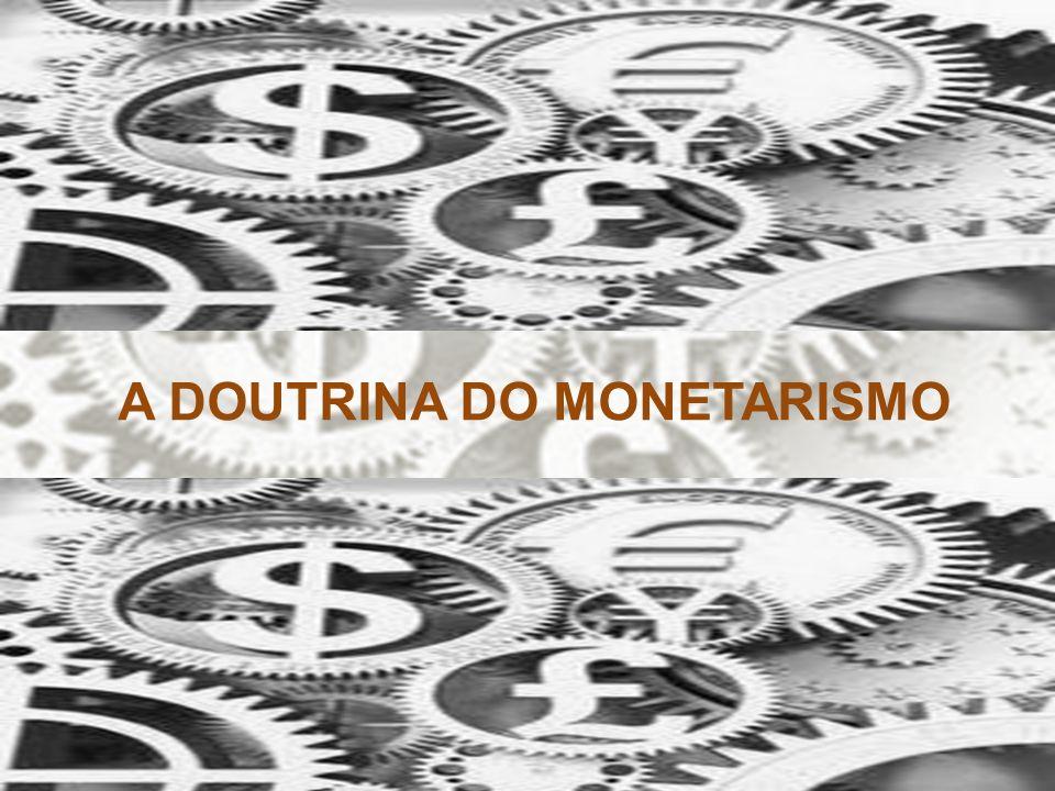 A DOUTRINA DO MONETARISMO