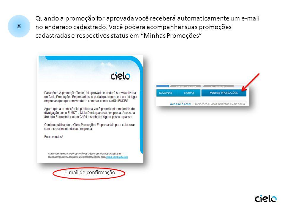 Quando a promoção for aprovada você receberá automaticamente um e-mail no endereço cadastrado. Você poderá acompanhar suas promoções cadastradas e respectivos status em Minhas Promoções