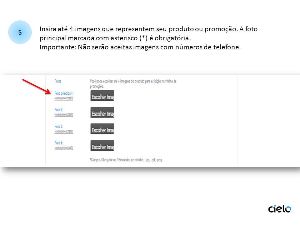 5 Insira até 4 imagens que representem seu produto ou promoção. A foto principal marcada com asterisco (*) é obrigatória.